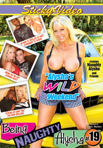 Being Naughty Alysha  #19 - Alysha's Wild Weekend