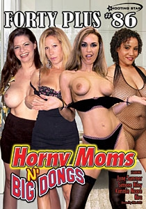 Forty Plus #86 - Horny Moms N' Big Dongs